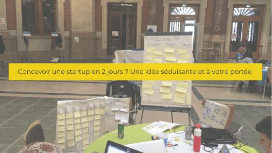 Concevoir une startup en 2 jours ? Une idée séduisante et à votre portée