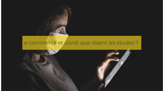 E-commerce et covid ce qu'en disent les études