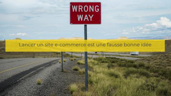 Lancer un site e-commerce est une fausse bonne idée