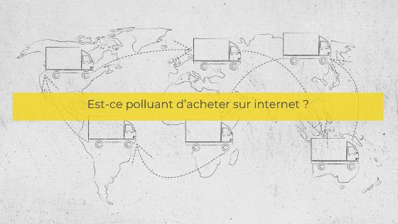 Est-ce polluant d'acheter sur internet ?