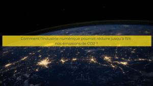 Comment l'industrie numérique pourrait réduire jusqu'à 15% nos émissions de CO2 ?
