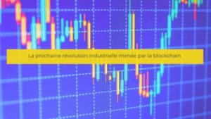La prochaine révolution industrielle menée par la blockchain