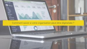Comment savoir si votre organisation peut-être digitalisée ?