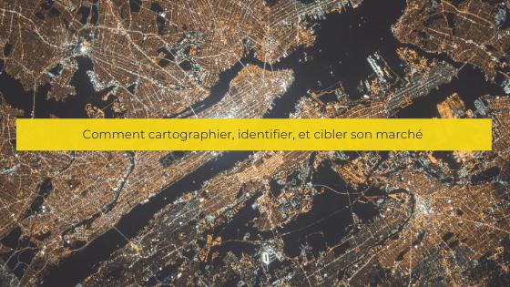 Comment cartographier, identifier, et cibler son marché
